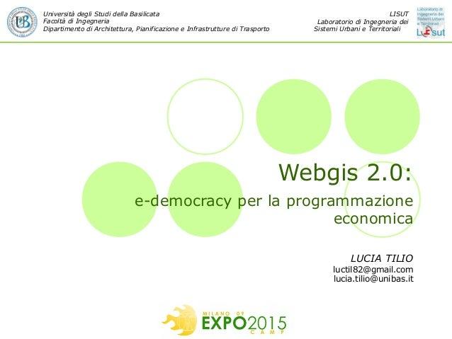 Webgis 2.0: e-democracy per la programmazione economica Università degli Studi della Basilicata Facoltà di Ingegneria Dipa...