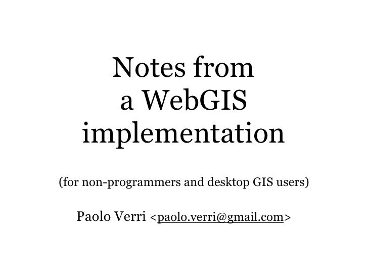 Notes from       a WebGIS     implementation (for non-programmers and desktop GIS users)     Paolo Verri <paolo.verri@gmai...