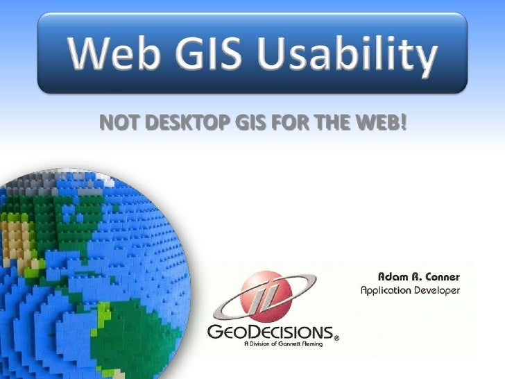 Web GIS Usability<br />NOT DESKTOP GIS FOR THE WEB!<br />