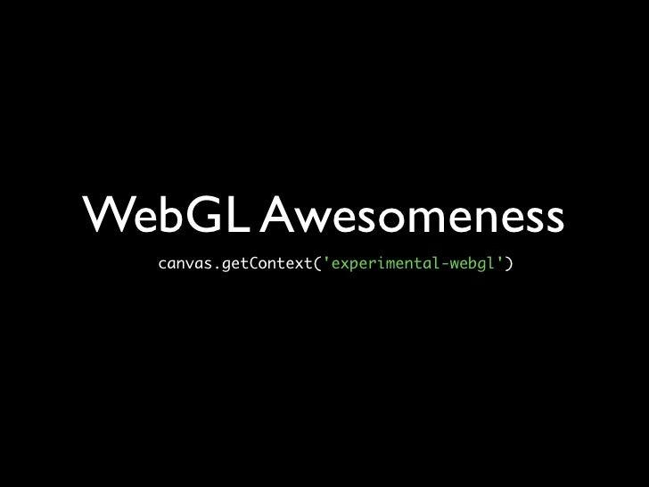 WebGL Awesomeness   canvas.getContext('experimental-webgl')