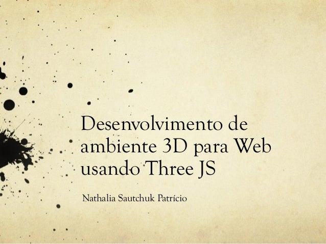 Desenvolvimento de ambiente 3D para Web usando Three JS Nathalia Sautchuk Patrício