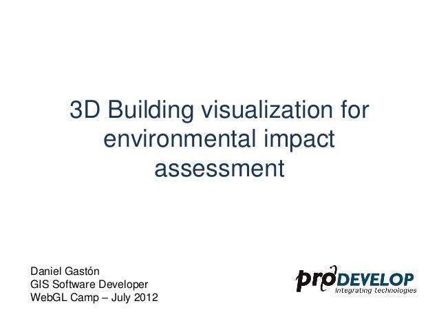 3D Building visualization for        environmental impact             assessmentDaniel GastónGIS Software DeveloperWebGL C...