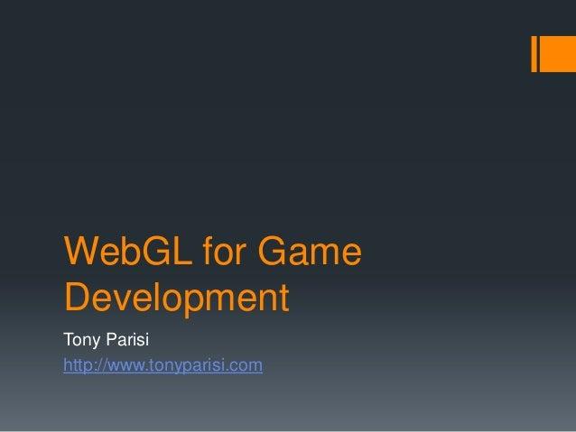 WebGL for GameDevelopmentTony Parisihttp://www.tonyparisi.com
