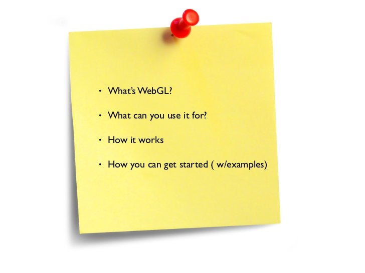 •   What's WebGL?•   What can you use it for?•   How it works•   How you can get started ( w/examples)