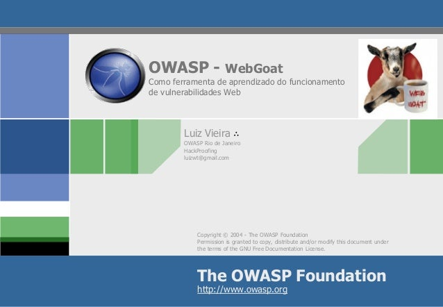 Copyright © 2004 -The OWASP Foundation  Permission is granted to copy, distribute and/or modify this document under the te...