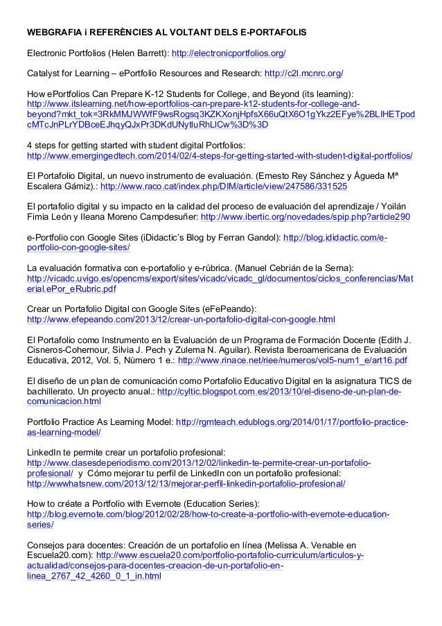 WEBGRAFIA i REFERÈNCIES AL VOLTANT DELS E-PORTAFOLIS Electronic Portfolios (Helen Barrett): http://electronicportfolios.or...