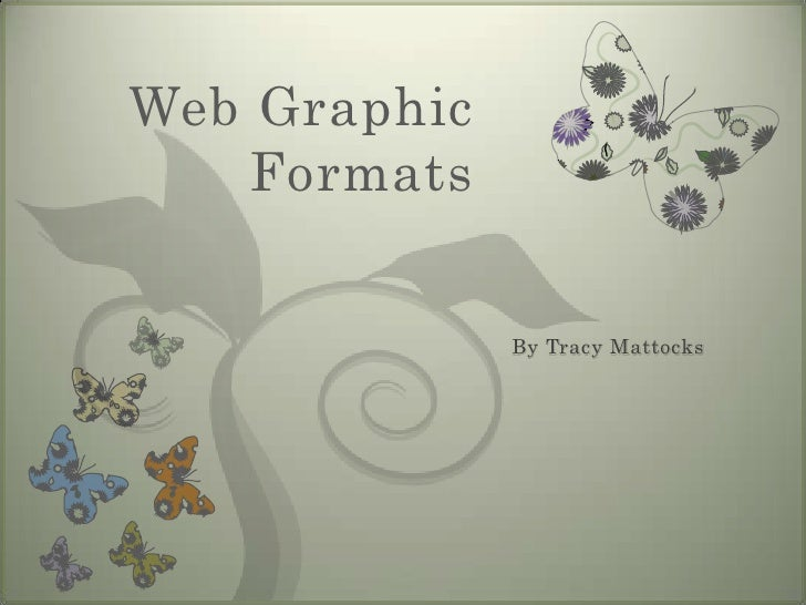 Web Graphic   Formats              By Tracy Mattocks