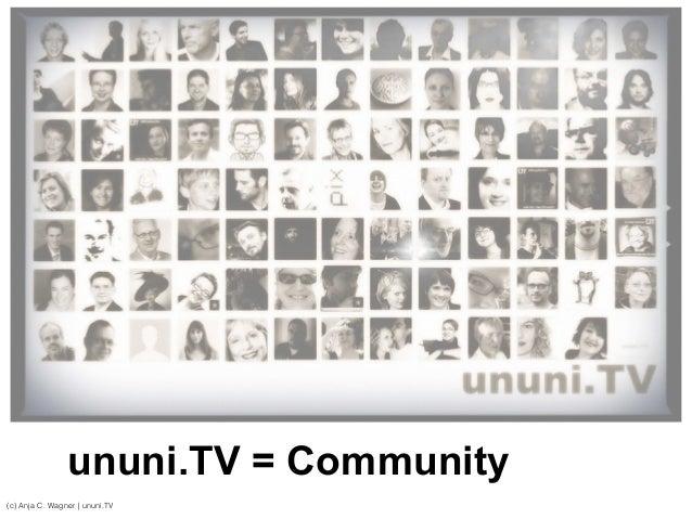 (c) Anja C. Wagner   ununi.TV ununi.TV = Community