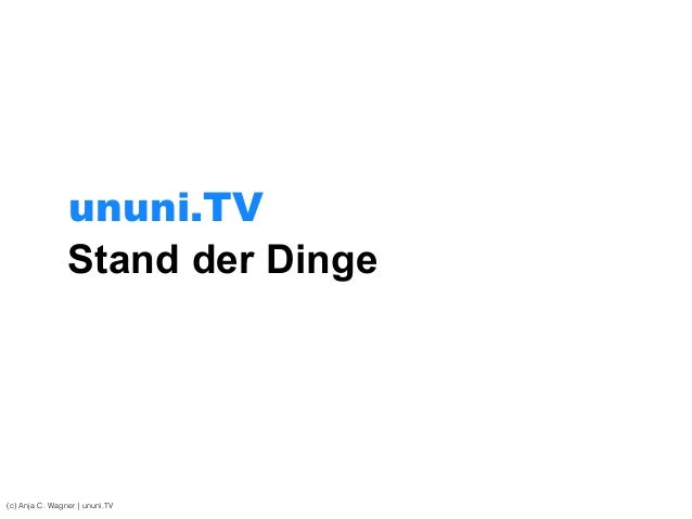 Stand der Dinge (c) Anja C. Wagner   ununi.TV ununi.TV