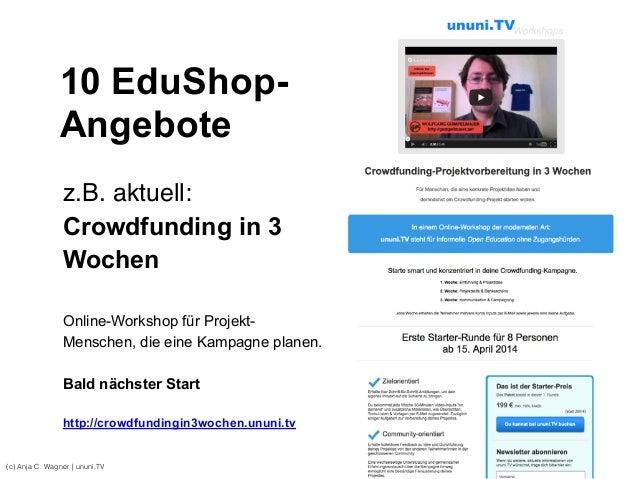 (c) Anja C. Wagner   ununi.TV z.B. aktuell:! Crowdfunding in 3 Wochen Online-Workshop für Projekt- Menschen, die eine Kamp...
