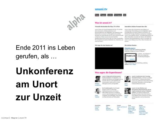 (c) Anja C. Wagner   ununi.TV Unkonferenz am Unort  zur Unzeit Ende 2011 ins Leben gerufen, als … alpha