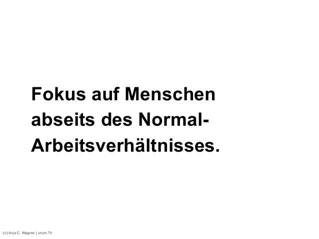 Fokus auf Menschen  abseits des Normal- Arbeitsverhältnisses. (c) Anja C. Wagner   ununi.TV