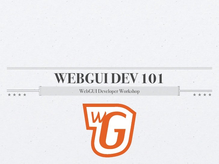 WEBGUI DEV 101    WebGUI Developer Workshop