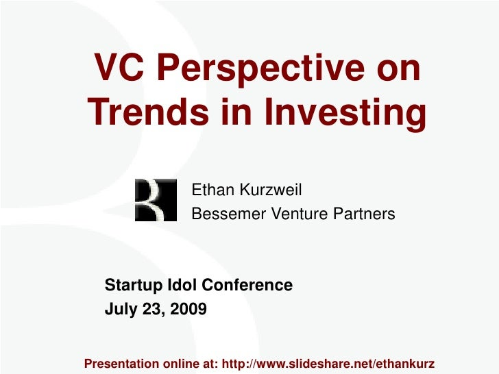 VC Perspective on Trends in Investing<br />Ethan Kurzweil<br />        Bessemer Venture Partners<br />Startup Idol Confe...