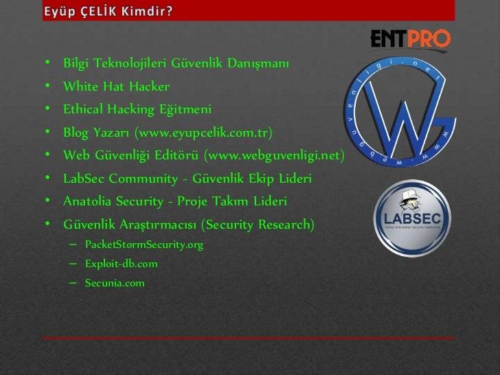 •   Bilgi Teknolojileri Güvenlik Danışmanı•   White Hat Hacker•   Ethical Hacking Eğitmeni•   Blog Yazarı (www.eyupcelik.c...