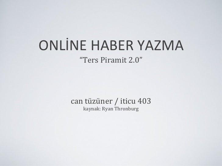 "ONLİNE HABER YAZMA <ul><li>"" Ters Piramit 2.0"" </li></ul>can tüzüner / iticu 403 kaynak: Ryan Thronburg"