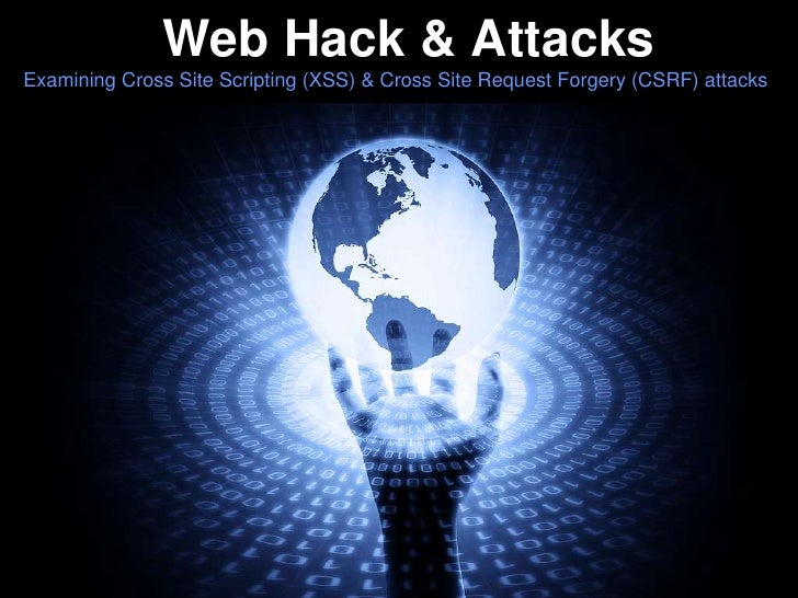 Web Hack & Attacks<br />Examining Cross Site Scripting (XSS) & Cross Site Request Forgery (CSRF) attacks <br />