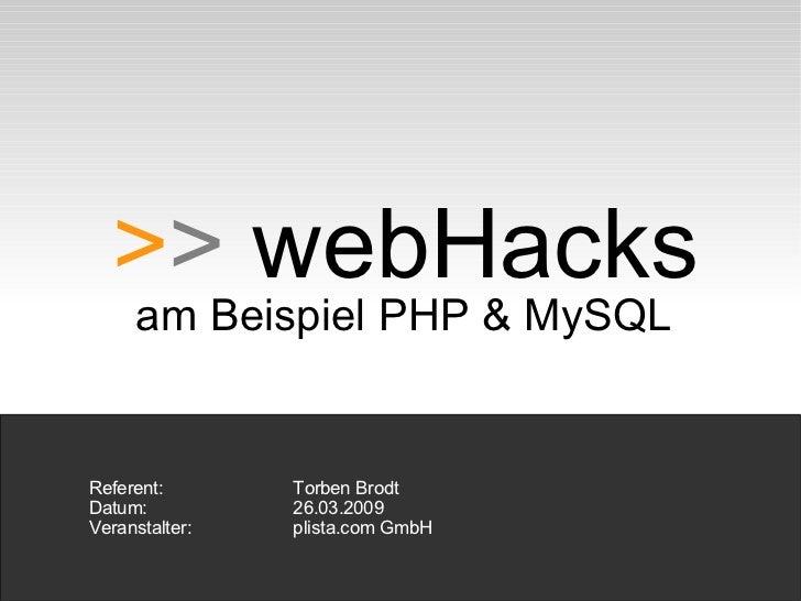 > >  webHacks am Beispiel PHP & MySQL   Referent:  Torben Brodt   Datum: 26.03.2009   Veranstalter: plista.com GmbH