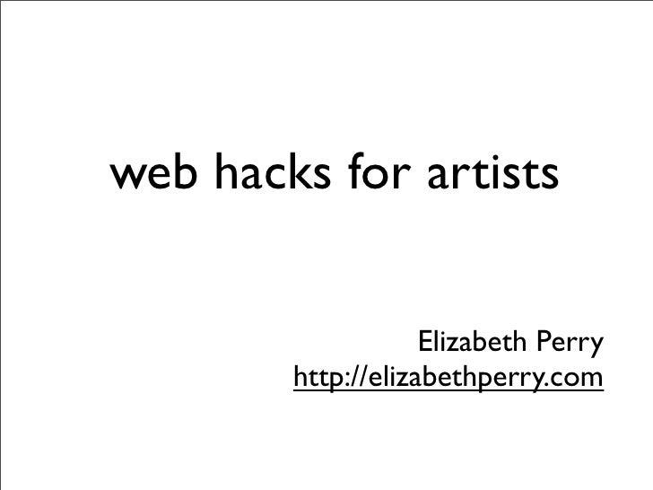 web hacks for artists                       Elizabeth Perry         http://elizabethperry.com