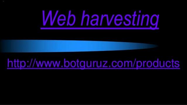 Web harvesting http://www.botguruz.com/products