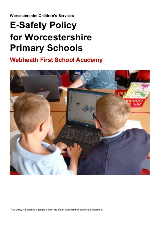 Worcestershire Children's Services  E-Safety Policy for Worcestershire Primary Schools Webheath First School Academy  This...