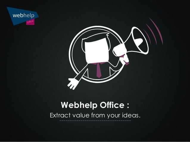 Webhelp Office : Extract value from your ideas.