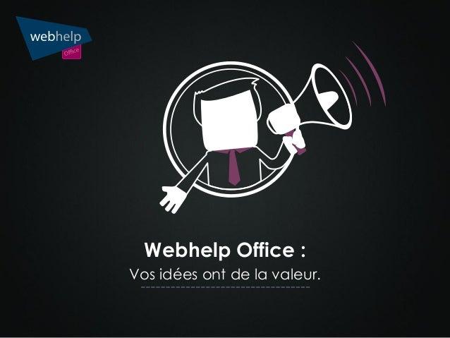 Webhelp Office : Vos idées ont de la valeur.