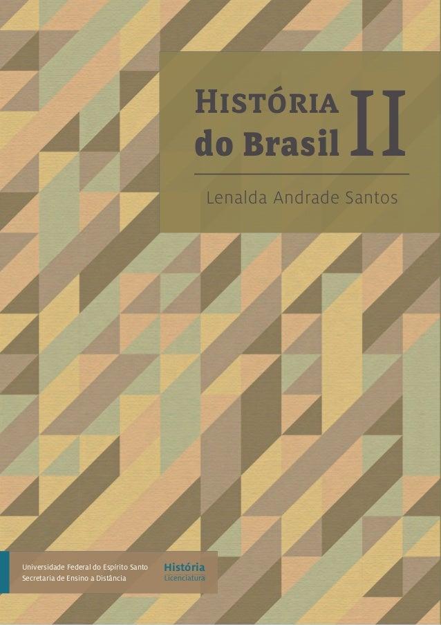 História Licenciatura Universidade Federal do Espírito Santo Secretaria de Ensino a Distância História do Brasil IILenalda...