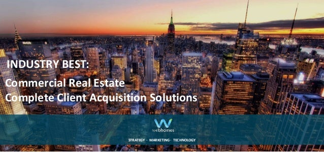 Commercial Real EstateComplete Client Acquisition SolutionsINDUSTRY BEST:STRATEGY ∙ MARKETING ∙ TECHNOLOGY