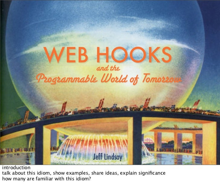 WEB HOOKS                      and the              Programmable World of Tomorrow                                        ...