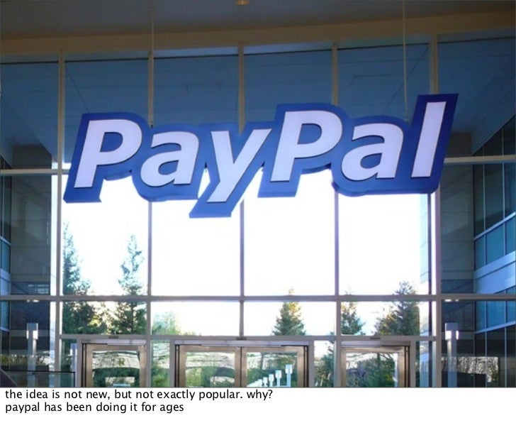 the idea is not new, but not exactly popular. why? paypal has been doing it for ages