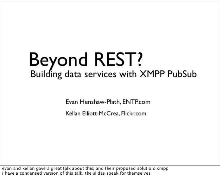 evan and kellan gave a great talk about this, and their proposed solution: xmpp i have a condensed version of this talk. t...
