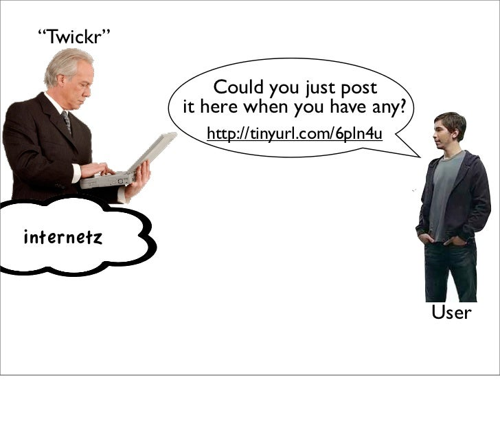 """""""Twickr""""                  Could you just post             it here when you have any?               http://tinyurl.com/6pln..."""