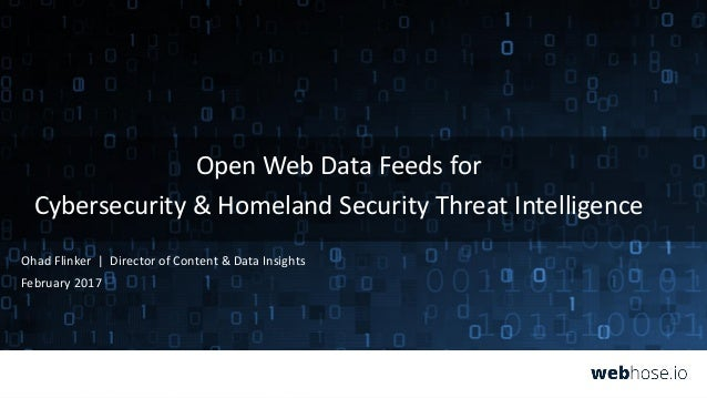 Open Web Data Feeds for Cybersecurity & Homeland Security Threat Intelligence Ohad Flinker   Director of Content & Data In...