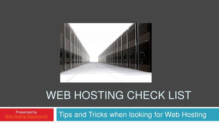 Web Hosting Check List<br />Tips and Tricks when looking for Web Hosting<br />Presented by<br />Web Hosting Resource Kit<b...