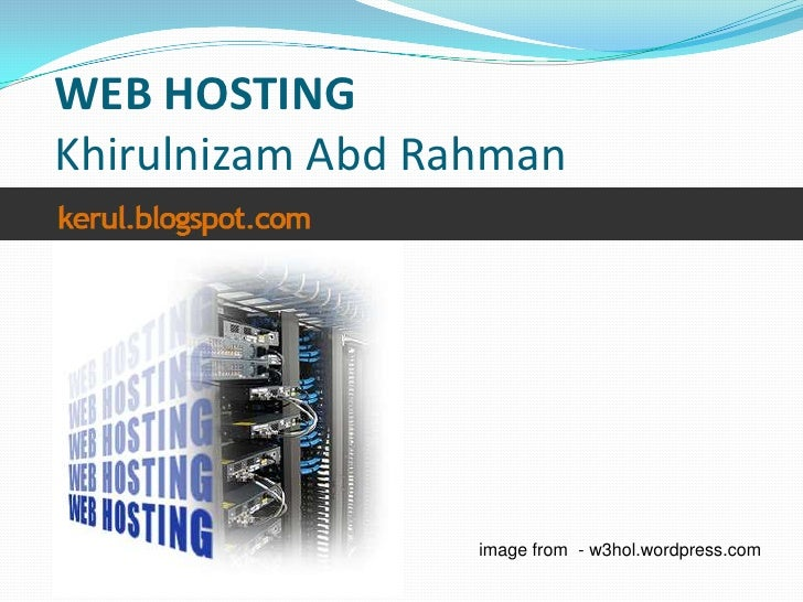 WEB HOSTINGKhirulnizamAbdRahman<br />image from  - w3hol.wordpress.com<br />
