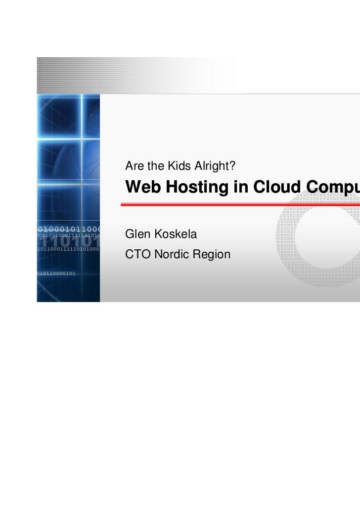Are the Kids Alright?Web Hosting in Cloud Computing EraGlen KoskelaCTO Nordic Region                                 Copyr...