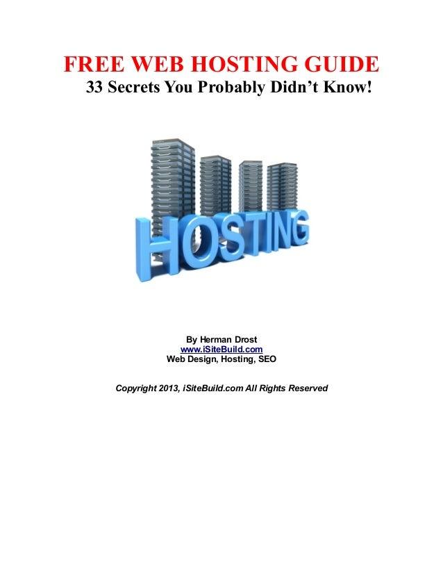 FREE WEB HOSTING GUIDE33 Secrets You Probably Didn't Know!By Herman Drostwww.iSiteBuild.comWeb Design, Hosting, SEOCopyrig...