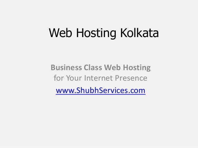 Web Hosting KolkataBusiness Class Web Hosting for Your Internet Presence  www.ShubhServices.com