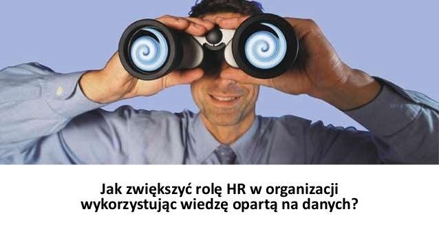 Jak zwiększyć rolę HR w organizacji wykorzystując wiedzę opartą na danych?