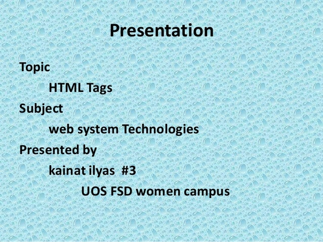 Presentation Topic HTML Tags Subject web system Technologies Presented by kainat ilyas #3 UOS FSD women campus