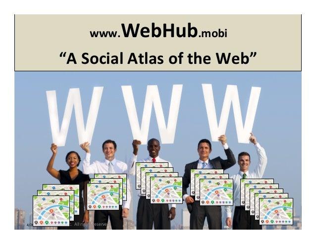 """www.WebHub.mobi     """"A  Social  Atlas  of  the  Web""""     1   4/2012   ©  Yuvee,  Inc.    Al..."""