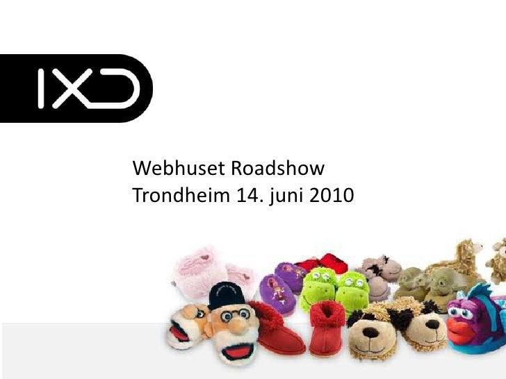 webhuset<br />Webhuset RoadshowTrondheim 14. juni 2010<br />