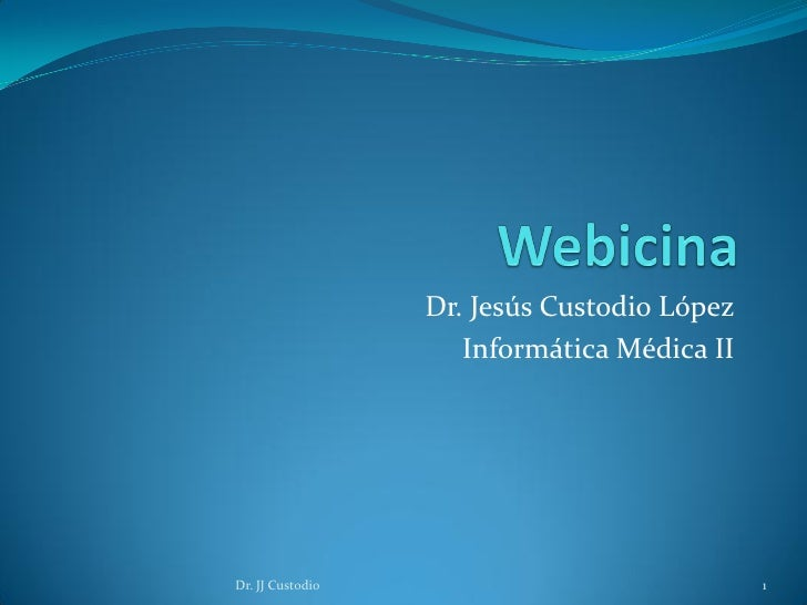 Dr. Jesús Custodio López                     Informática Médica IIDr. JJ Custodio                              1