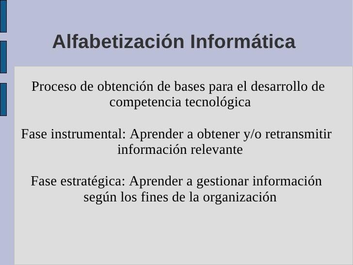 Alfabetización Informática   Proceso de obtención de bases para el desarrollo de               competencia tecnológica  Fa...