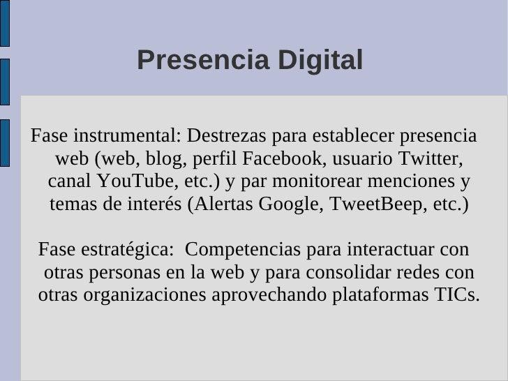 Presencia Digital  Fase instrumental: Destrezas para establecer presencia    web (web, blog, perfil Facebook, usuario Twit...