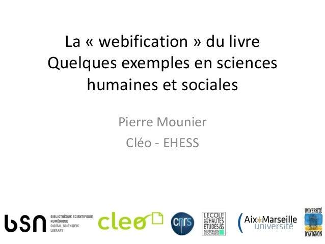 La « webification » du livreQuelques exemples en sciences     humaines et sociales         Pierre Mounier          Cléo - ...