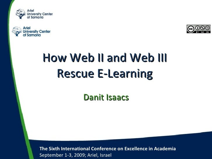 How Web II and Web III Rescue E-Learning Danit Isaacs The Sixth International Conference on Excellence in Academia Septemb...