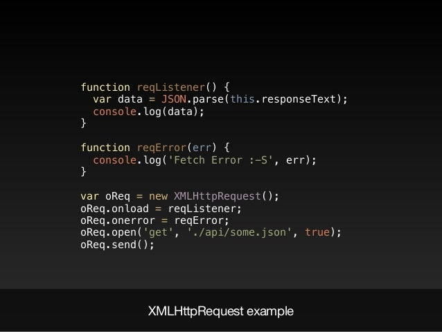 XMLHttpRequest example function reqListener() {