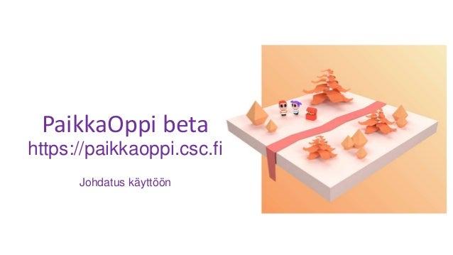 PaikkaOppi beta https://paikkaoppi.csc.fi Johdatus käyttöön